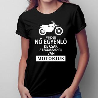 Minden nő egyenlő, de csak a legjobbaknak van motorjuk