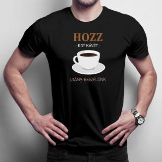 Hozz egy kávét, utána beszélünk
