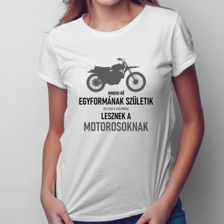 Minden nő egyformának születik, de csak a legjobbak lesznek a motorosoknak