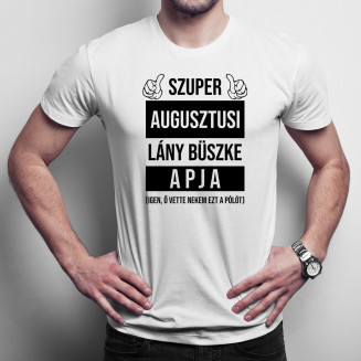 Szuper augusztusi lány büszke apja (Igen, ő vette nekem ezt a pólót)
