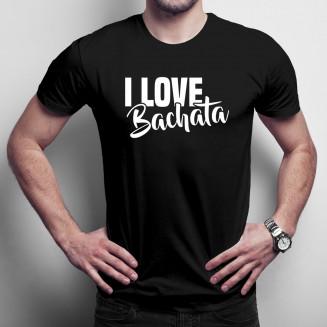 I love bachata - Férfi póló felirattal