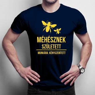 Méhésznek született - munkára kényszerített - Férfi póló felirattal
