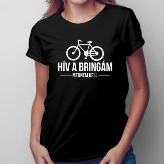Hív a bringám, mennem kell - Feliratos női póló