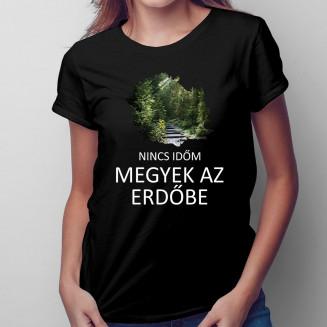 Nincs időm, megyek az erdőbe - Feliratos női póló