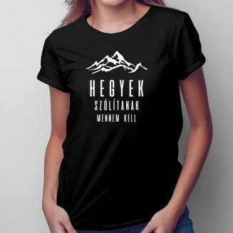 Hegyek szólítanak, mennem kell - Női póló felirattal