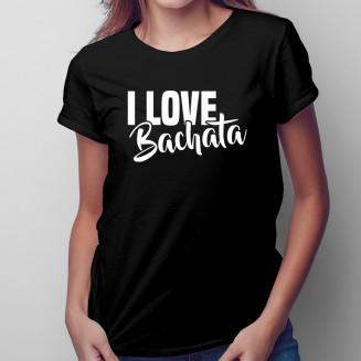 I love bachata - Női póló...