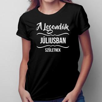 A legendák júliusban születnek - Női póló felirattal