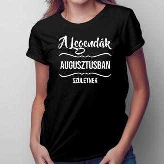 A legendák augusztusban születnek - Női póló felirattal