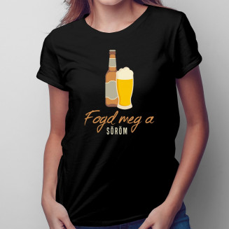 Fogd meg a söröm- Női póló...