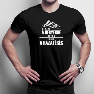 Utazás a hegyekbe olyan, mint a hazatérés - Férfi póló felirattal