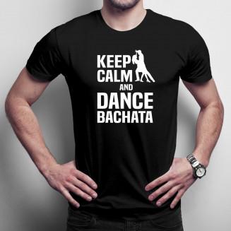 Keep calm and dance bachata - Férfi póló felirattal
